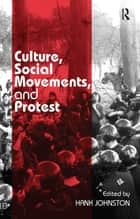 Culture, Social Movements, and Protest ebook by Hank Johnston