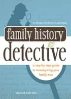 Family History Detective: A step-by-step guide to investigating your family tree - A step-by-step guide to investigating your family tree ebook by Desmond Walls Allen