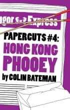 Papercuts 4: Hong Kong Phooey ebook by Colin Bateman