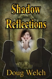 Shadow Reflections ebook by Doug Welch