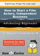 How to Start a Film Actors - Independent Business ebook by Ronald Ballard