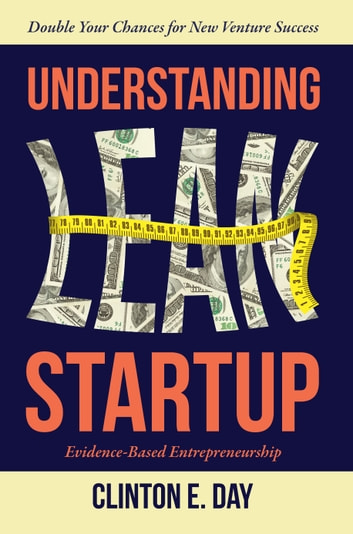 Understanding Lean Startup - Evidence-based Entrepreneurship ebook by Clinton E. Day