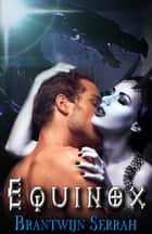 Equinox ebook by Brantwijn Serrah