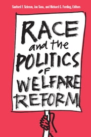 Race and the Politics of Welfare Reform ebook by Sanford F. Schram,Joe Brian Soss,Richard Carl Fording