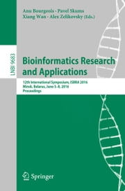Bioinformatics Research and Applications - 12th International Symposium, ISBRA 2016, Minsk, Belarus, June 5-8, 2016, Proceedings ebook by Anu Bourgeois,Pavel Skums,Xiang Wan,Alex Zelikovsky