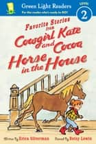 Favorite Stories from Cowgirl Kate and Cocoa: Horse in the House (reader) ebook by Erica Silverman, Betsy Lewin