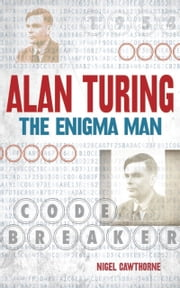 Alan Turing - The Enigma Man ebook by Nigel Cawthorne