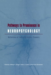 Pathways to Prominence in Neuropsychology - Reflections of Twentieth-Century Pioneers ebook by
