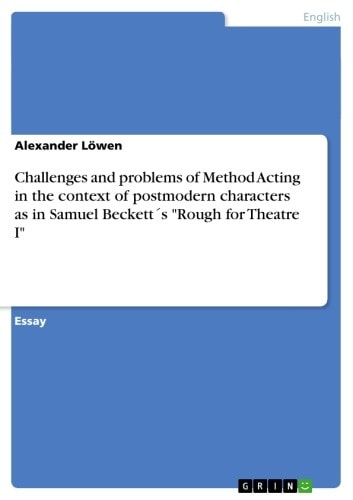 Challenges and problems of Method Acting in the context of postmodern characters as in Samuel Beckett´s 'Rough for Theatre I' ebook by Alexander Löwen