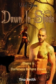 Wolf Sirens Dawn in Shade: There is Darkness before Dawn (Wolf Sirens #5) ebook by Tina Smith