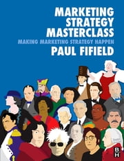 Marketing Strategy Masterclass ebook by Paul Fifield