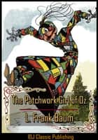 The Patchwork Girl of Oz [Full Classic Illustration]+[Colorful Illustration]+[Free Audio Book Link]+[Active TOC] ebook by L. Frank Baum