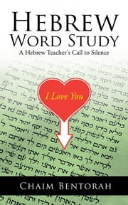 HEBREW WORD STUDY - A Hebrew Teacher's Call to Silence ebook by CHAIM BENTORAH