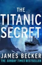 The Titanic Secret - A gripping conspiracy thriller ebook by James Becker