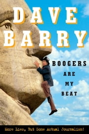 Boogers Are My Beat - More Lies, but Some Actual Journalism ebook by Dave Barry
