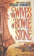 The Wives of Bowie Stone ebook by Maggie Osborne