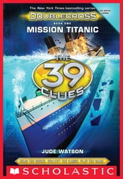 The 39 Clues: Doublecross Book 1: Mission Titanic ebook by Jude Watson