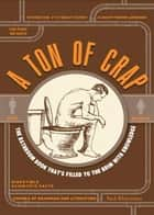 A Ton of Crap - The Bathroom Book That's Filled to the Brim with Knowledge ebook by Paul Kleinman