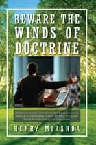 Beware The Winds of Doctrine ebook by Henry Miranda