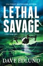 Lethal Savage - A Peter Savage Novel ebook by Dave Edlund