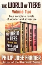 The World of Tiers Volume Two - Behind the Walls of Terra, The Lavalite World, Red Orc's Rage, and More Than Fire ebook by Philip José Farmer