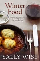 Winter Food ebook by Sally Wise