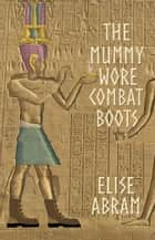 The Mummy Wore Combat Boots ebook by Elise Abram