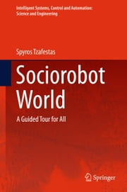 Sociorobot World - A Guided Tour for All ebook by Spyros Tzafestas