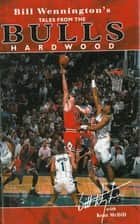 Bill Wennington's Tales From the Bulls Hardwood ebook by Bill Wennington
