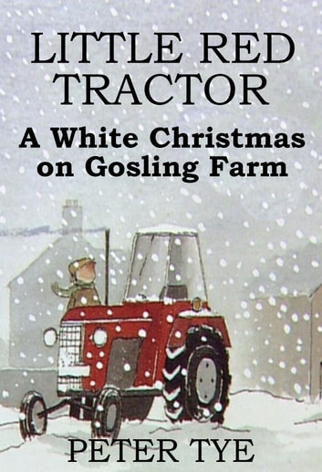 Little Red Tractor: A White Christmas on Gosling Farm ebook by Peter Tye