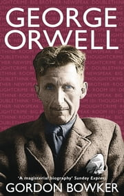 George Orwell ebook by Gordon Bowker