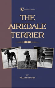 The Airedale Terrier ebook by William Haynes
