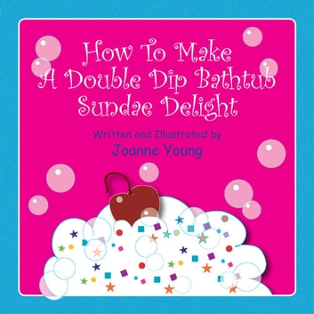 How To Make A Double Dip Bathtub Sundae Delight ebook by Joanne Young