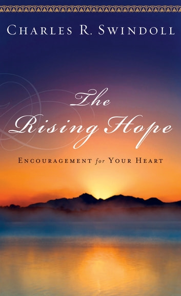 The Rising Hope - Encouragement for Your Heart ebook by Charles R. Swindoll