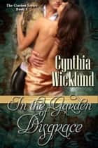In the Garden of Disgrace (The Garden Series Book 3) ebook by Cynthia Wicklund