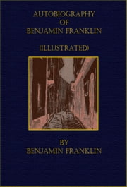 Autobiography of Benjamin Franklin (Boston) ebook by Benjamin Franklin
