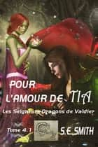 Pour l'amour de Tia - Les Seigneurs Dragons de Valdier Tome 4.1 ebook by S.E. Smith