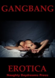 Gangbang Erotica ebook by Naughty Daydreams Press