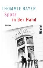 Spatz in der Hand - Roman ebook by Thommie Bayer