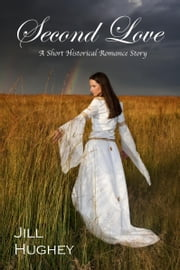 Second Love: A Short Historical Romance Story ebook by Jill Hughey