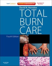 Total Burn Care - Expert Consult - Online ebook by David N. Herndon