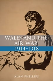 Wales and the Air War 1914-1918 ebook by Alan Phillips