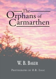 The Orphans of Carmarthen ebook by W. B. Baker