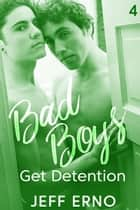 Bad Boys Get Detention ebook by Jeff Erno