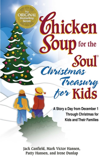 Chicken Soup for the Soul Christmas Treasury for Kids - A Story a Day from December 1st through Christmas for Kids and Their Families ebook by Jack Canfield,Mark Victor Hansen