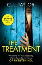 The Treatment: the gripping twist-filled YA thriller from the million copy Sunday Times bestselling author of The Escape ebook by C.L. Taylor
