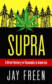 Supra: A Brief History of Cannabis in America ebook by Jay Freen