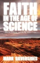Faith in the Age of Science - Atheism, Religion, and the Big Yellow Crane ebook by Mark Silversides