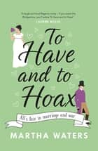 To Have and to Hoax - The laugh-out-loud Regency rom-com you don't want to miss! ebook by Martha Waters