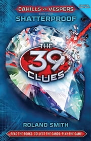 The 39 Clues: Cahills vs. Vespers Book 4: Shatterproof ebook by Roland Smith